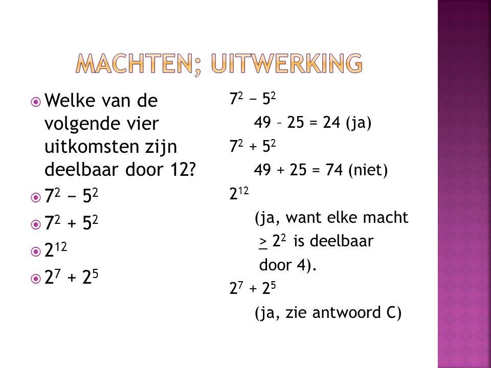  Welke van de volgende vier uitkomsten zijn deelbaar door 12?  7 2 − 5 2  7 2 + 5 2  2 12  2 7 + 2 5 7 2 − 5 2 49 – 25 = 24 (ja) 7 2 + 5 2 49 + 2