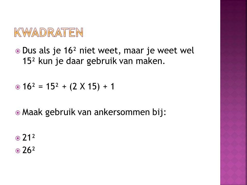  Dus als je 16² niet weet, maar je weet wel 15² kun je daar gebruik van maken.  16² = 15² + (2 X 15) + 1  Maak gebruik van ankersommen bij:  21² 
