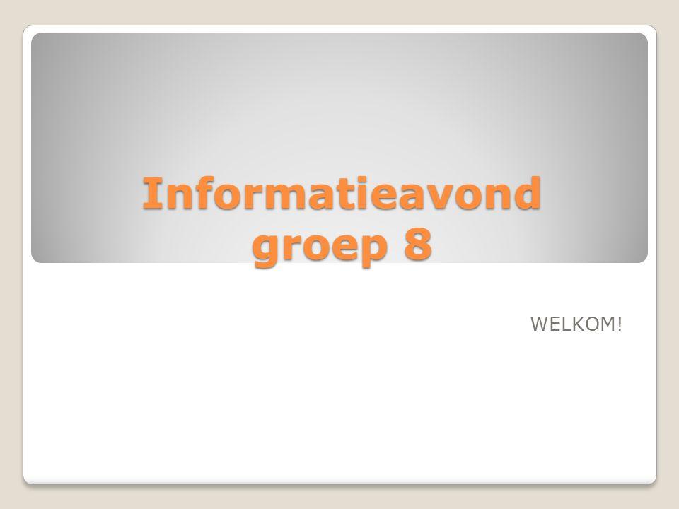 Informatieavond groep 8 WELKOM!