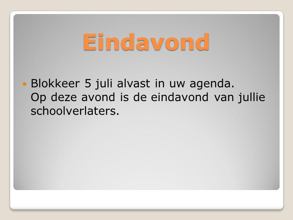 Eindavond Blokkeer 5 juli alvast in uw agenda. Op deze avond is de eindavond van jullie schoolverlaters.