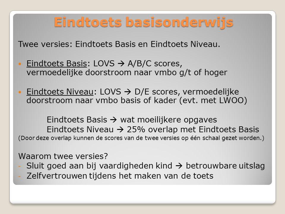 Eindtoets basisonderwijs Twee versies: Eindtoets Basis en Eindtoets Niveau. Eindtoets Basis: LOVS  A/B/C scores, vermoedelijke doorstroom naar vmbo g