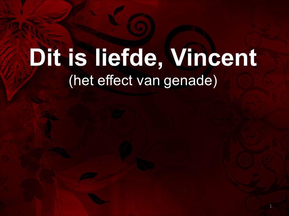 Dit is liefde, Vincent (het effect van genade) 1