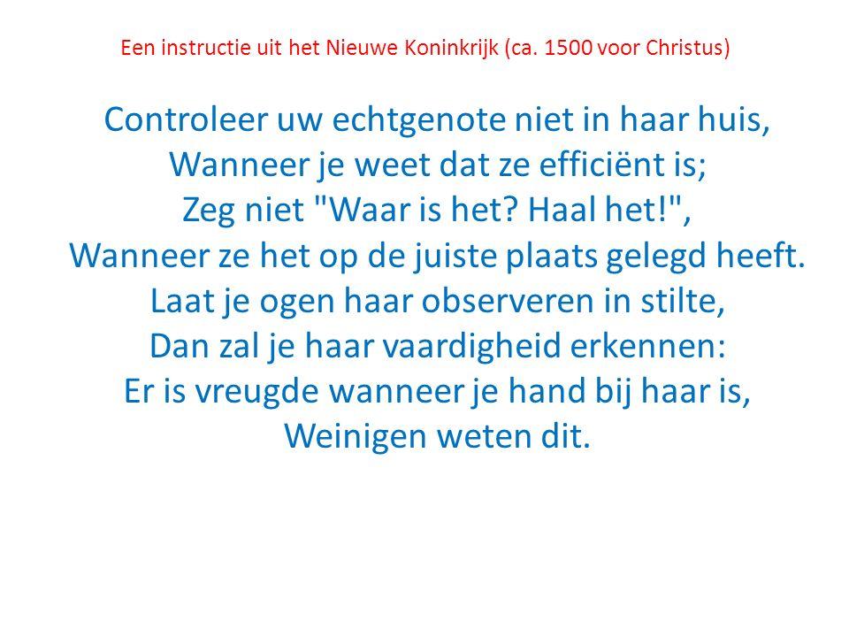 Een instructie uit het Nieuwe Koninkrijk (ca. 1500 voor Christus) Controleer uw echtgenote niet in haar huis, Wanneer je weet dat ze efficiënt is; Zeg