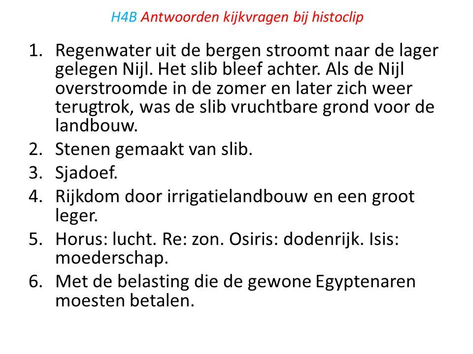 H4B Antwoorden kijkvragen bij histoclip 1.Regenwater uit de bergen stroomt naar de lager gelegen Nijl. Het slib bleef achter. Als de Nijl overstroomde