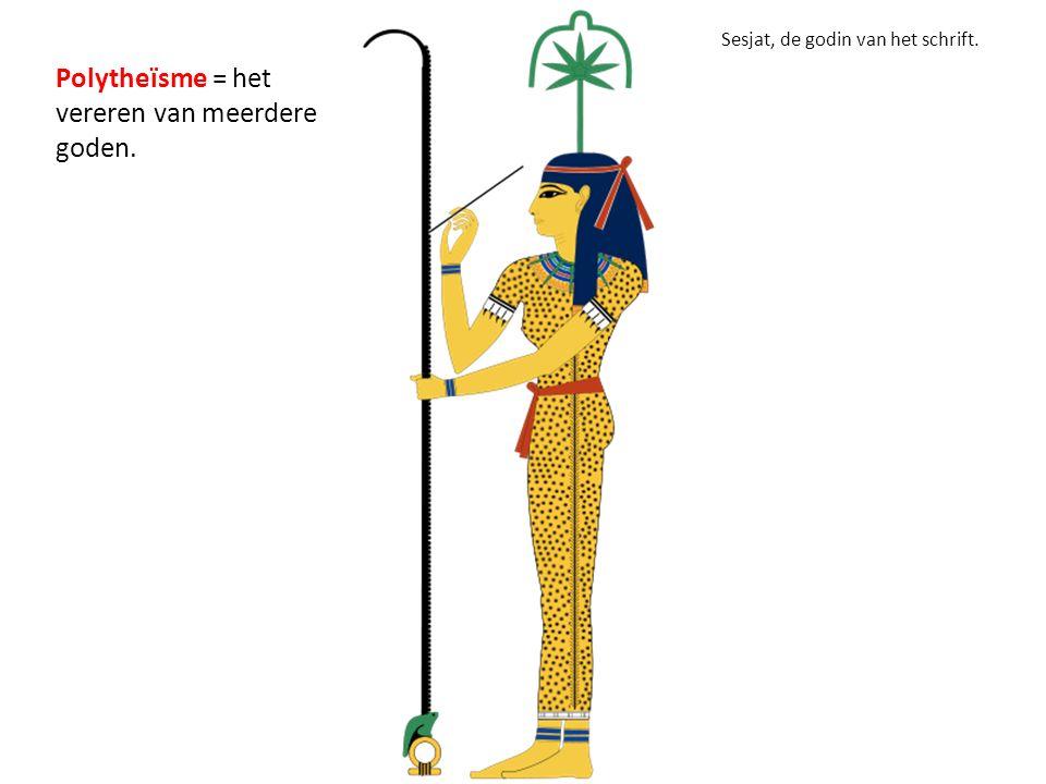 Polytheïsme = het vereren van meerdere goden. Sesjat, de godin van het schrift.
