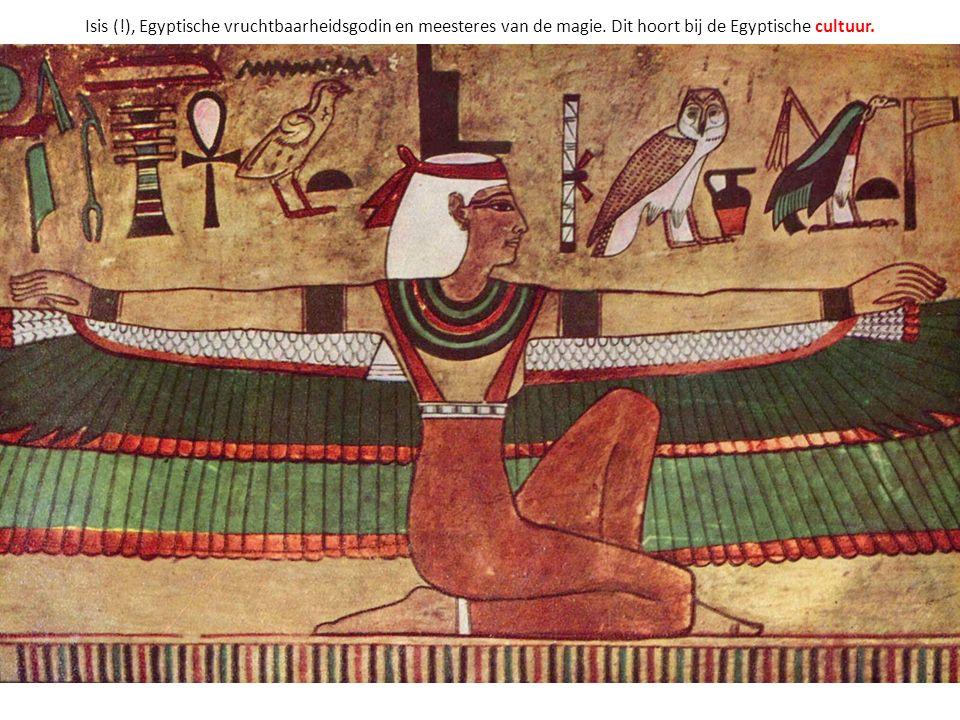Isis (!), Egyptische vruchtbaarheidsgodin en meesteres van de magie. Dit hoort bij de Egyptische cultuur.