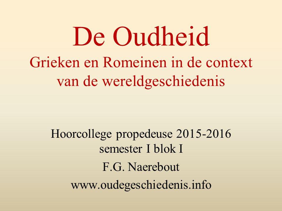 De Oudheid Grieken en Romeinen in de context van de wereldgeschiedenis Hoorcollege propedeuse 2015-2016 semester I blok I F.G. Naerebout www.oudegesch