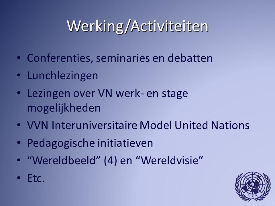 Werking/Activiteiten Conferenties, seminaries en debatten Lunchlezingen Lezingen over VN werk- en stage mogelijkheden VVN Interuniversitaire Model United Nations Pedagogische initiatieven Wereldbeeld (4) en Wereldvisie Etc.