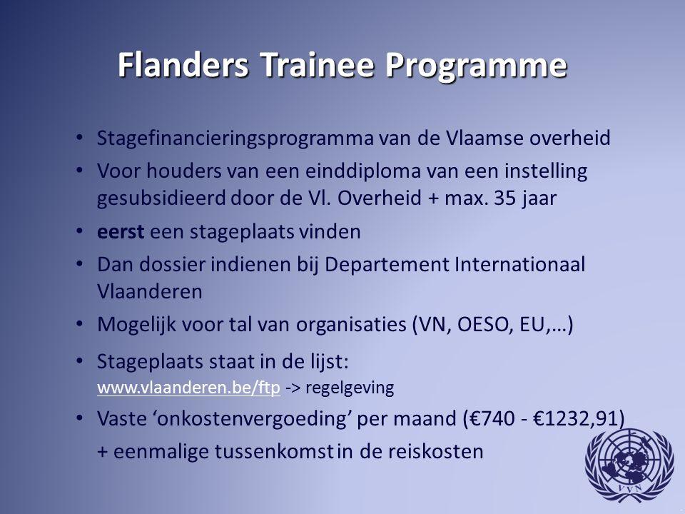 Flanders Trainee Programme Stagefinancieringsprogramma van de Vlaamse overheid Voor houders van een einddiploma van een instelling gesubsidieerd door de Vl.