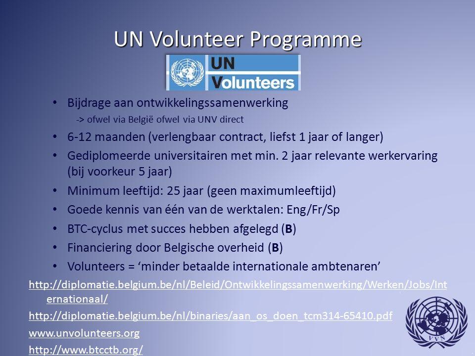 UN Volunteer Programme Bijdrage aan ontwikkelingssamenwerking -> ofwel via België ofwel via UNV direct 6-12 maanden (verlengbaar contract, liefst 1 jaar of langer) Gediplomeerde universitairen met min.