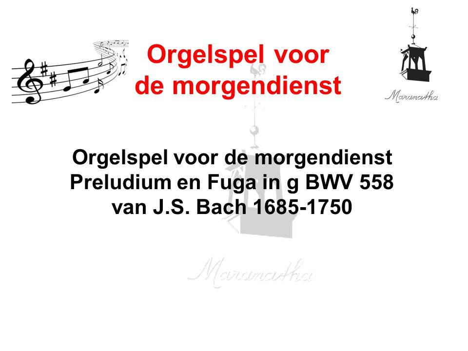 Orgelspel voor de morgendienst Preludium en Fuga in g BWV 558 van J.S.