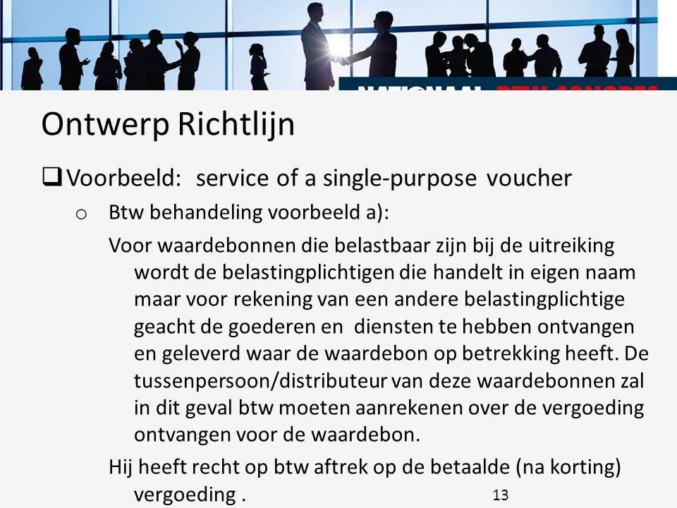  Voorbeeld: service of a single-purpose voucher o Btw behandeling voorbeeld a): Voor waardebonnen die belastbaar zijn bij de uitreiking wordt de bela