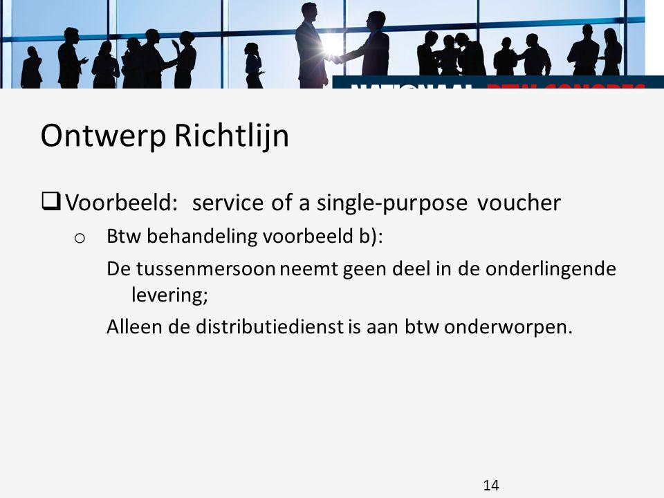  Voorbeeld: service of a single-purpose voucher o Btw behandeling voorbeeld b): De tussenmersoon neemt geen deel in de onderlingende levering; Alleen