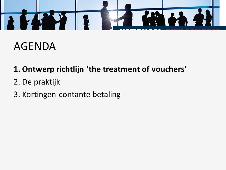 1.Ontwerp richtlijn 'the treatment of vouchers' 2.De praktijk 3.Kortingen contante betaling AGENDA