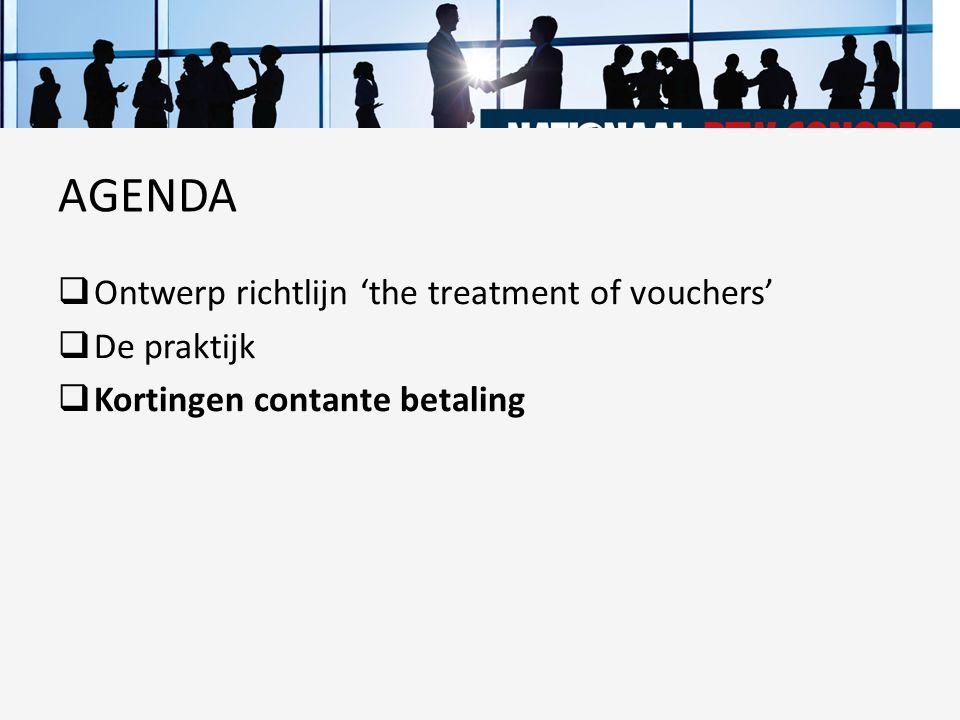  Ontwerp richtlijn 'the treatment of vouchers'  De praktijk  Kortingen contante betaling AGENDA