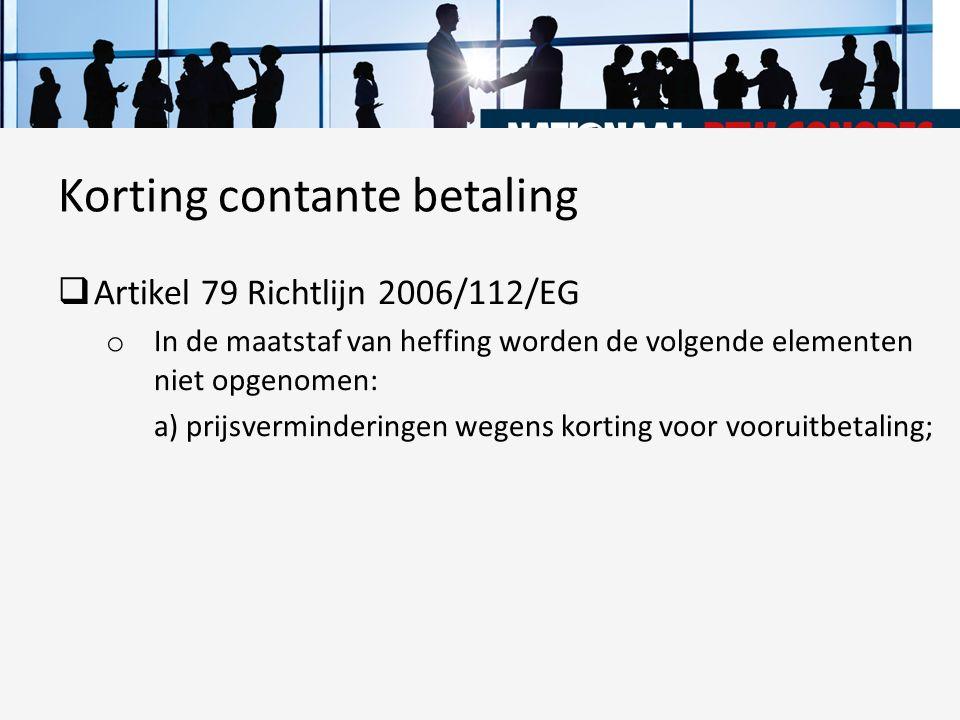  Artikel 79 Richtlijn 2006/112/EG o In de maatstaf van heffing worden de volgende elementen niet opgenomen: a) prijsverminderingen wegens korting voo