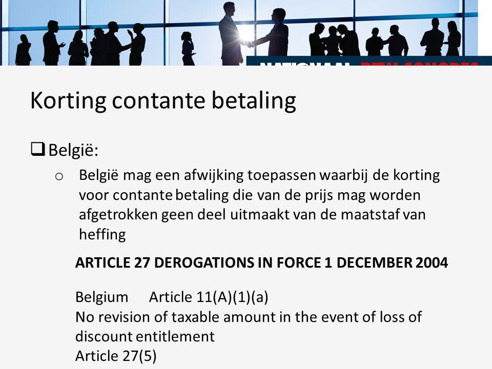  België: o België mag een afwijking toepassen waarbij de korting voor contante betaling die van de prijs mag worden afgetrokken geen deel uitmaakt va