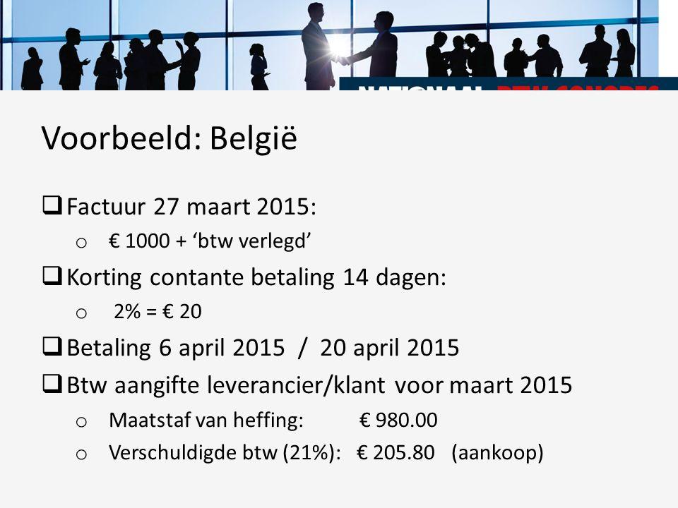  Factuur 27 maart 2015: o € 1000 + 'btw verlegd'  Korting contante betaling 14 dagen: o 2% = € 20  Betaling 6 april 2015 / 20 april 2015  Btw aang