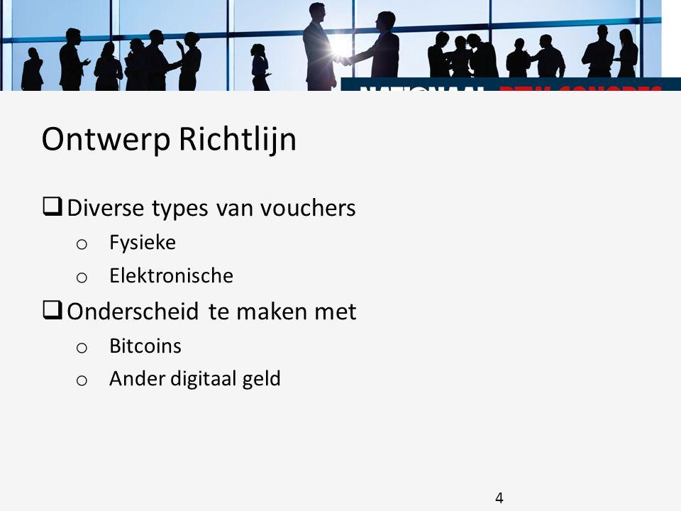  Diverse types van vouchers o Fysieke o Elektronische  Onderscheid te maken met o Bitcoins o Ander digitaal geld Ontwerp Richtlijn 4
