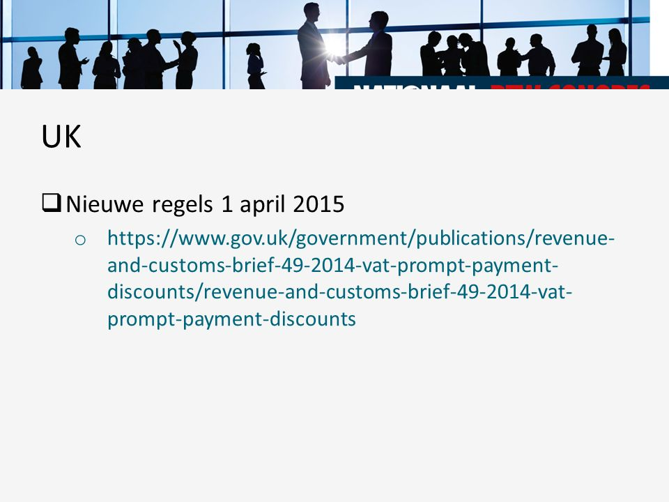  Nieuwe regels 1 april 2015 o https://www.gov.uk/government/publications/revenue- and-customs-brief-49-2014-vat-prompt-payment- discounts/revenue-and