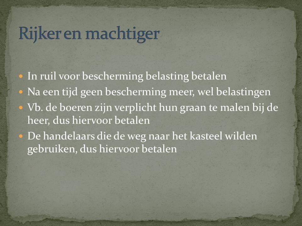 In ruil voor bescherming belasting betalen Na een tijd geen bescherming meer, wel belastingen Vb. de boeren zijn verplicht hun graan te malen bij de h