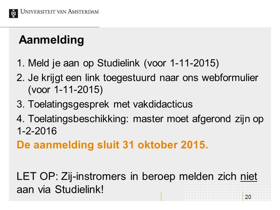 20 Aanmelding 1. Meld je aan op Studielink (voor 1-11-2015) 2. Je krijgt een link toegestuurd naar ons webformulier (voor 1-11-2015) 3. Toelatingsgesp
