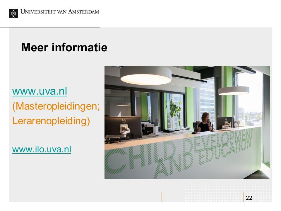 22 Meer informatie www.uva.nl (Masteropleidingen; Lerarenopleiding) www.ilo.uva.nl
