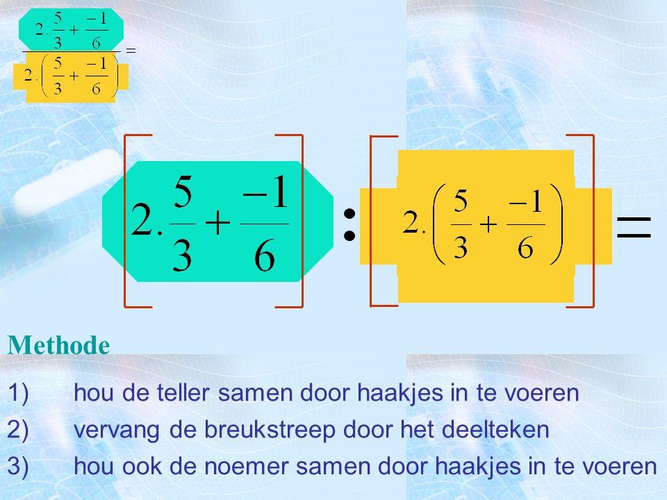 Methode 1)hou de teller samen door haakjes in te voeren 2)vervang de breukstreep door het deelteken 3)hou ook de noemer samen door haakjes in te voere