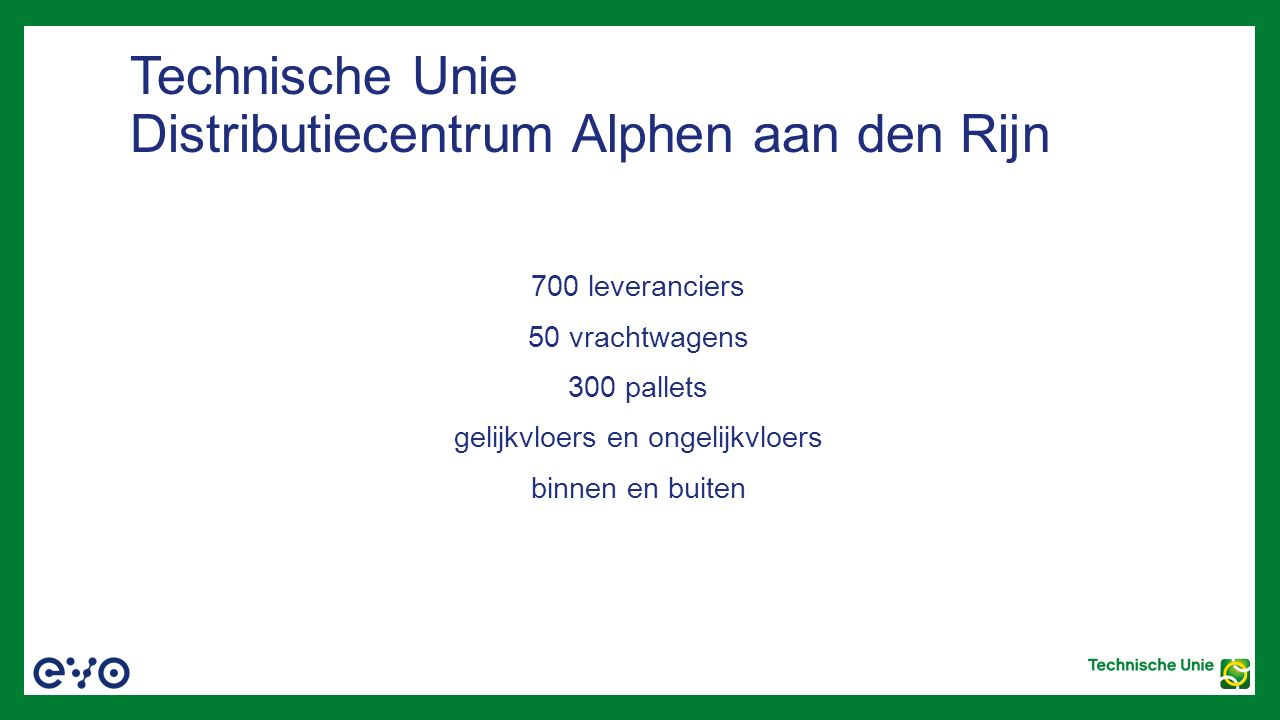 Technische Unie Distributiecentrum Alphen aan den Rijn 700 leveranciers 50 vrachtwagens 300 pallets gelijkvloers en ongelijkvloers binnen en buiten