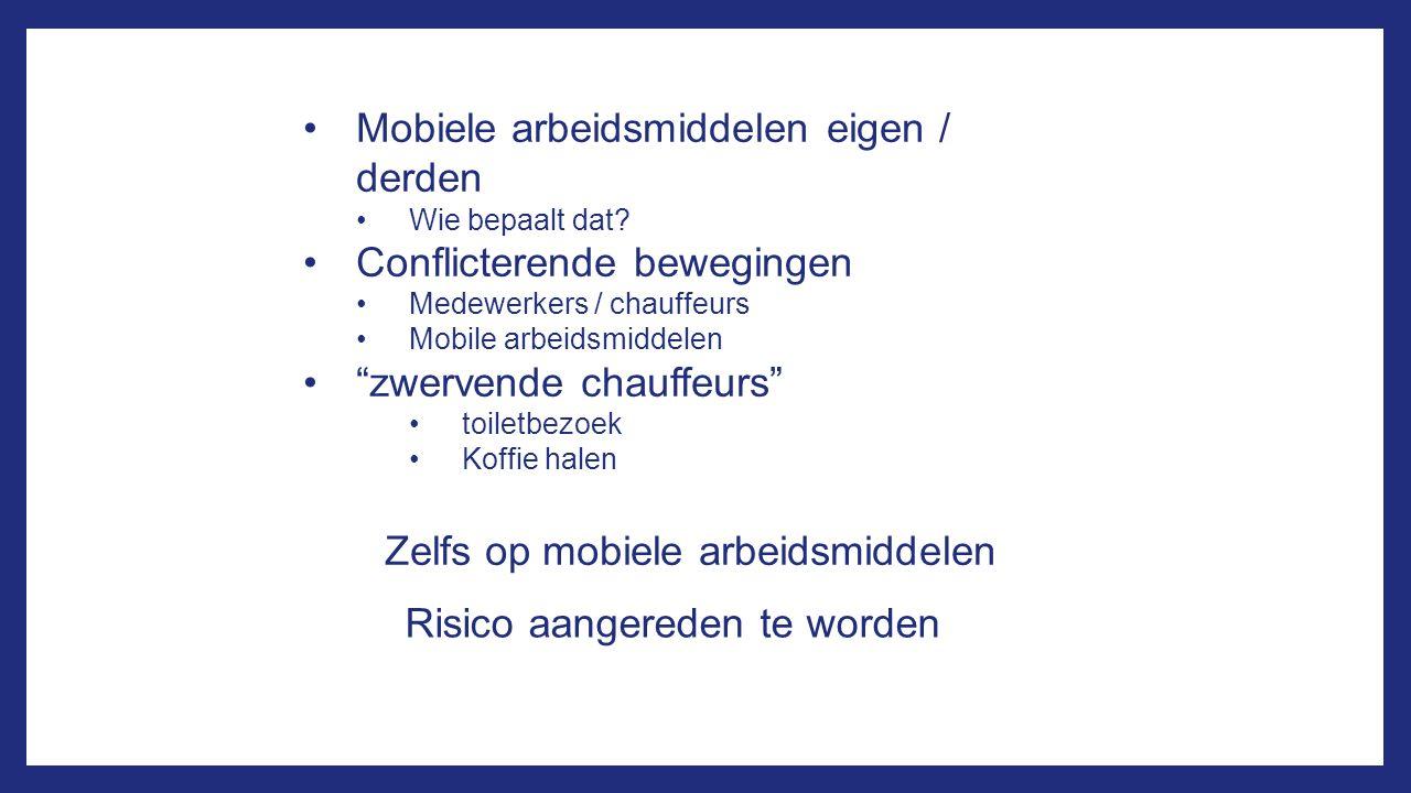 Risico aangereden te worden Mobiele arbeidsmiddelen eigen / derden Wie bepaalt dat? Conflicterende bewegingen Medewerkers / chauffeurs Mobile arbeidsm
