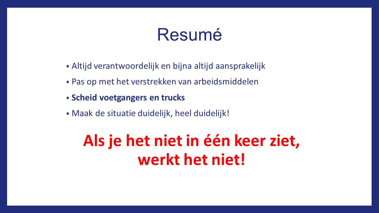 Resumé Altijd verantwoordelijk en bijna altijd aansprakelijk Pas op met het verstrekken van arbeidsmiddelen Scheid voetgangers en trucks Maak de situa