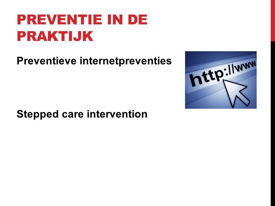PREVENTIE IN DE PRAKTIJK Preventieve internetpreventies Stepped care intervention
