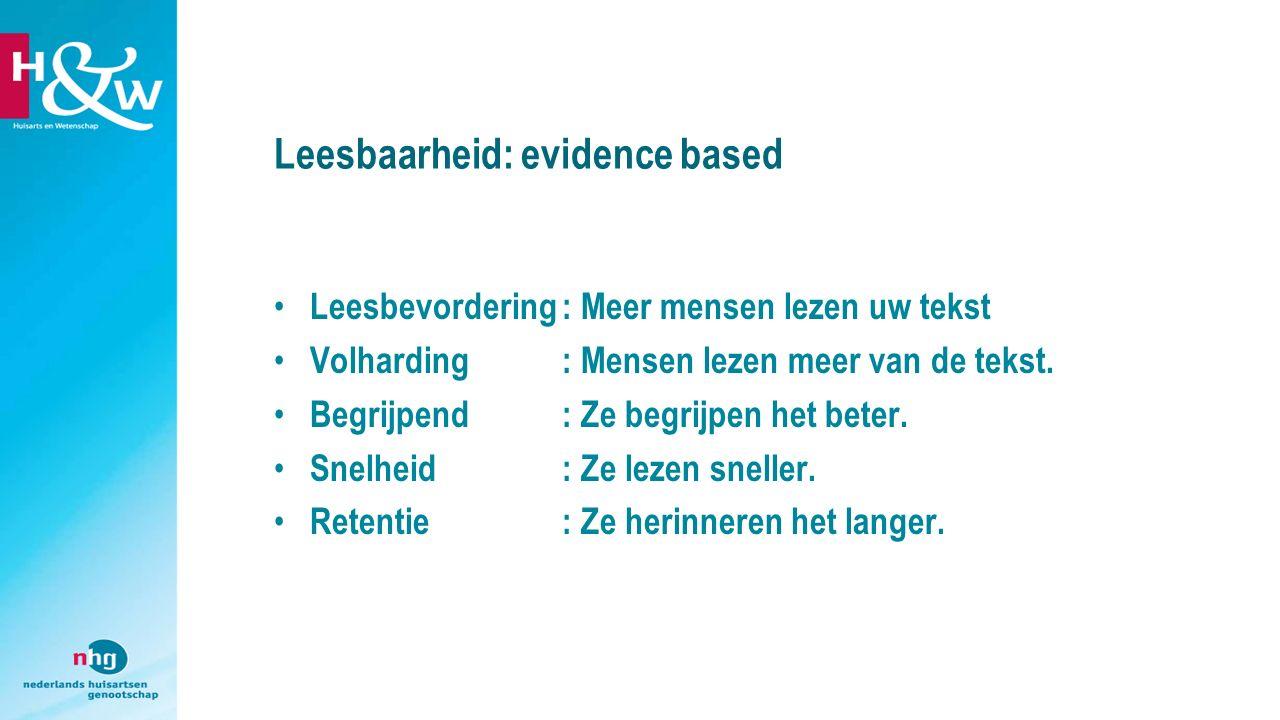 Leesbaarheid: evidence based Leesbevordering: Meer mensen lezen uw tekst Volharding: Mensen lezen meer van de tekst.