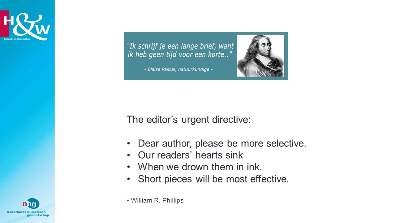 The editor's urgent directive: Dear author, please be more selective. Our readers' hearts sink When we drown them in ink. Short pieces will be most ef