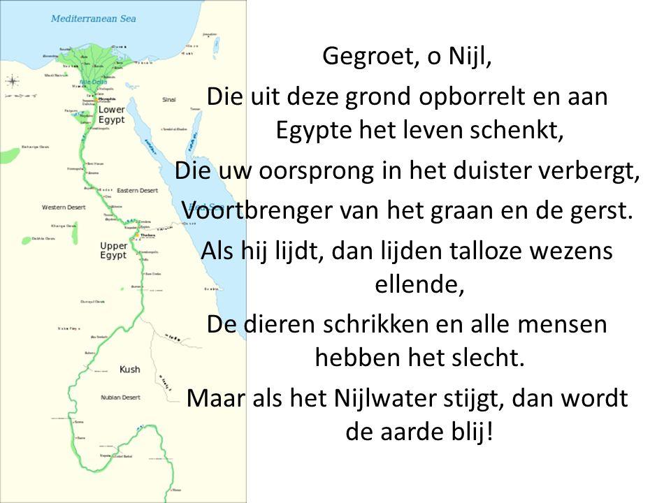 Gegroet, o Nijl, Die uit deze grond opborrelt en aan Egypte het leven schenkt, Die uw oorsprong in het duister verbergt, Voortbrenger van het graan en