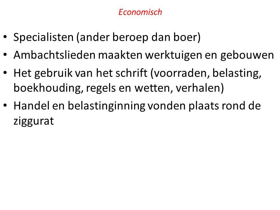 Economisch Specialisten (ander beroep dan boer) Ambachtslieden maakten werktuigen en gebouwen Het gebruik van het schrift (voorraden, belasting, boekh