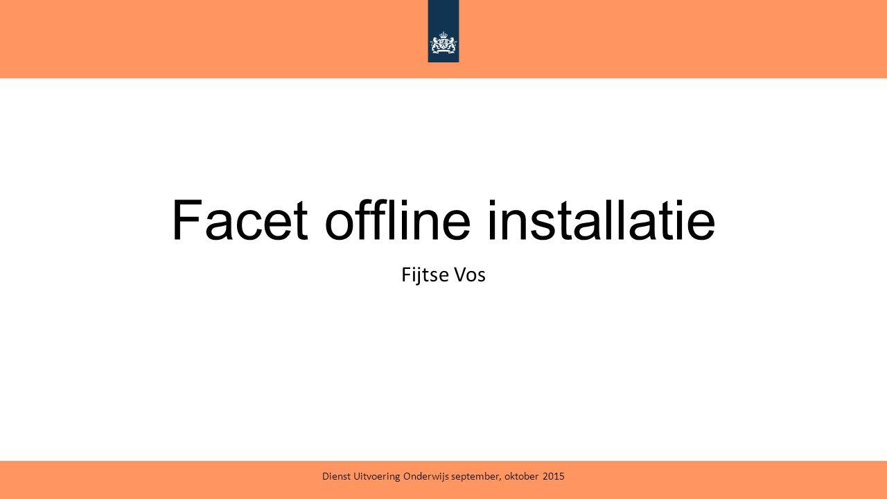 Facet offline installatie Fijtse Vos Dienst Uitvoering Onderwijs september, oktober 2015