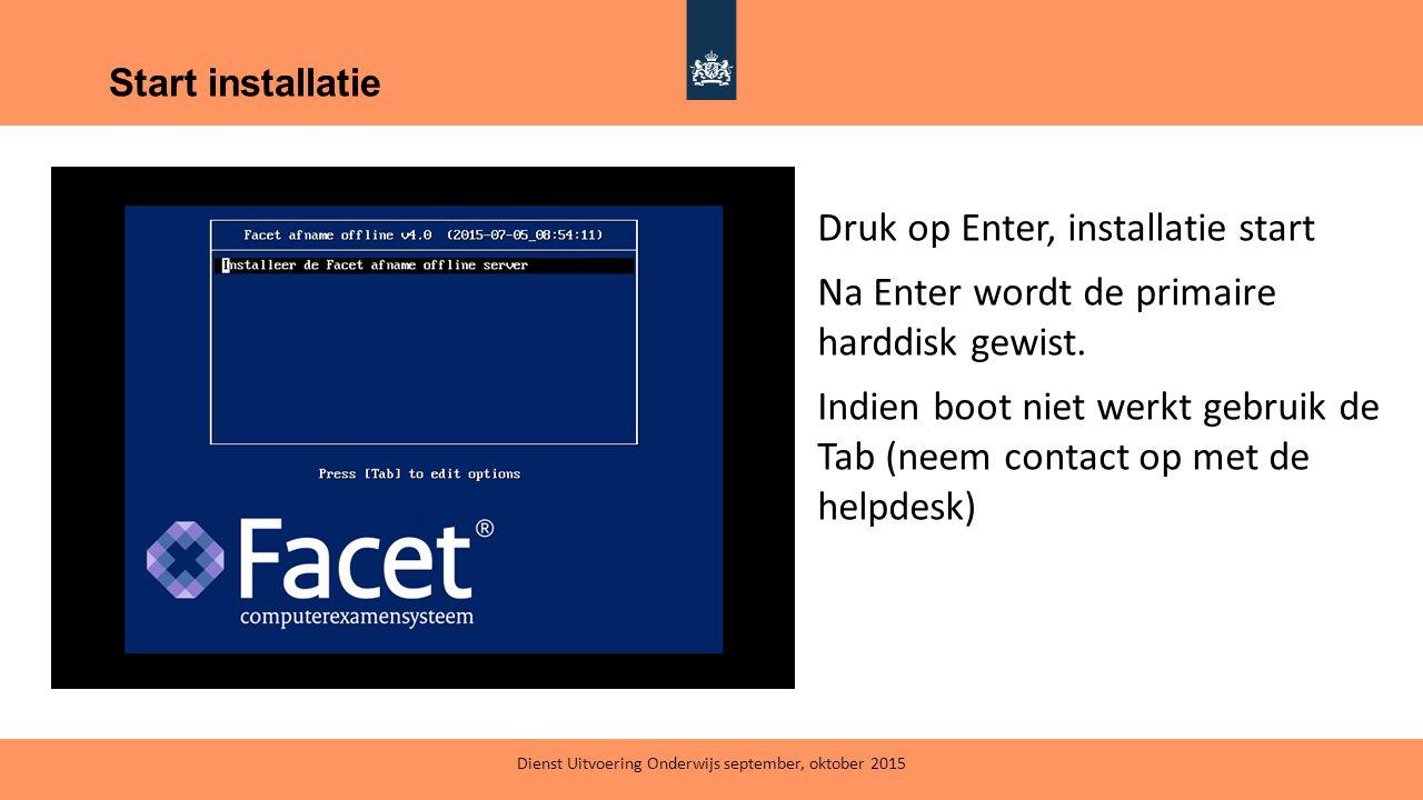 Start installatie Druk op Enter, installatie start Na Enter wordt de primaire harddisk gewist. Indien boot niet werkt gebruik de Tab (neem contact op