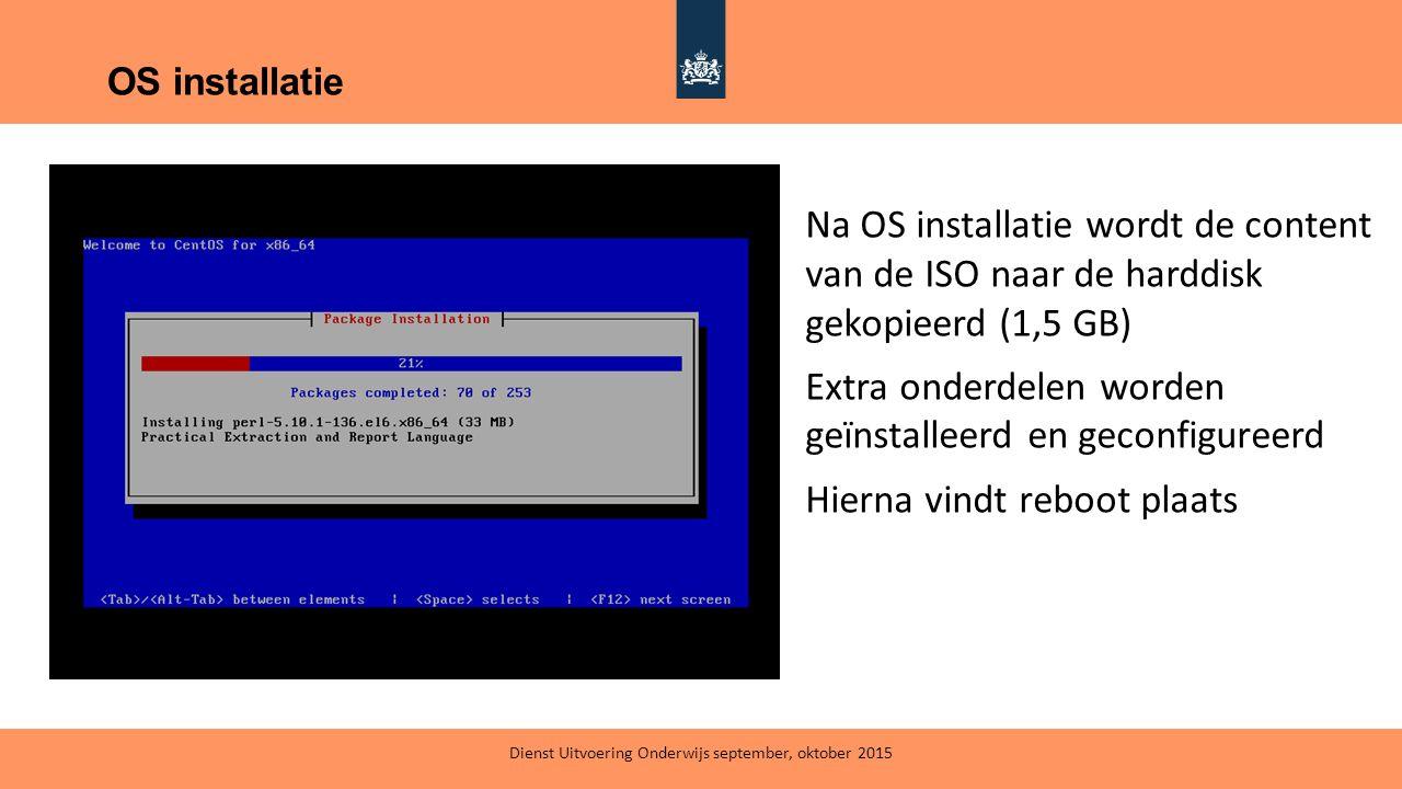 OS installatie Na OS installatie wordt de content van de ISO naar de harddisk gekopieerd (1,5 GB) Extra onderdelen worden geïnstalleerd en geconfigure