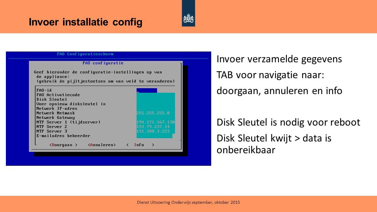Invoer installatie config Invoer verzamelde gegevens TAB voor navigatie naar: doorgaan, annuleren en info Disk Sleutel is nodig voor reboot Disk Sleut