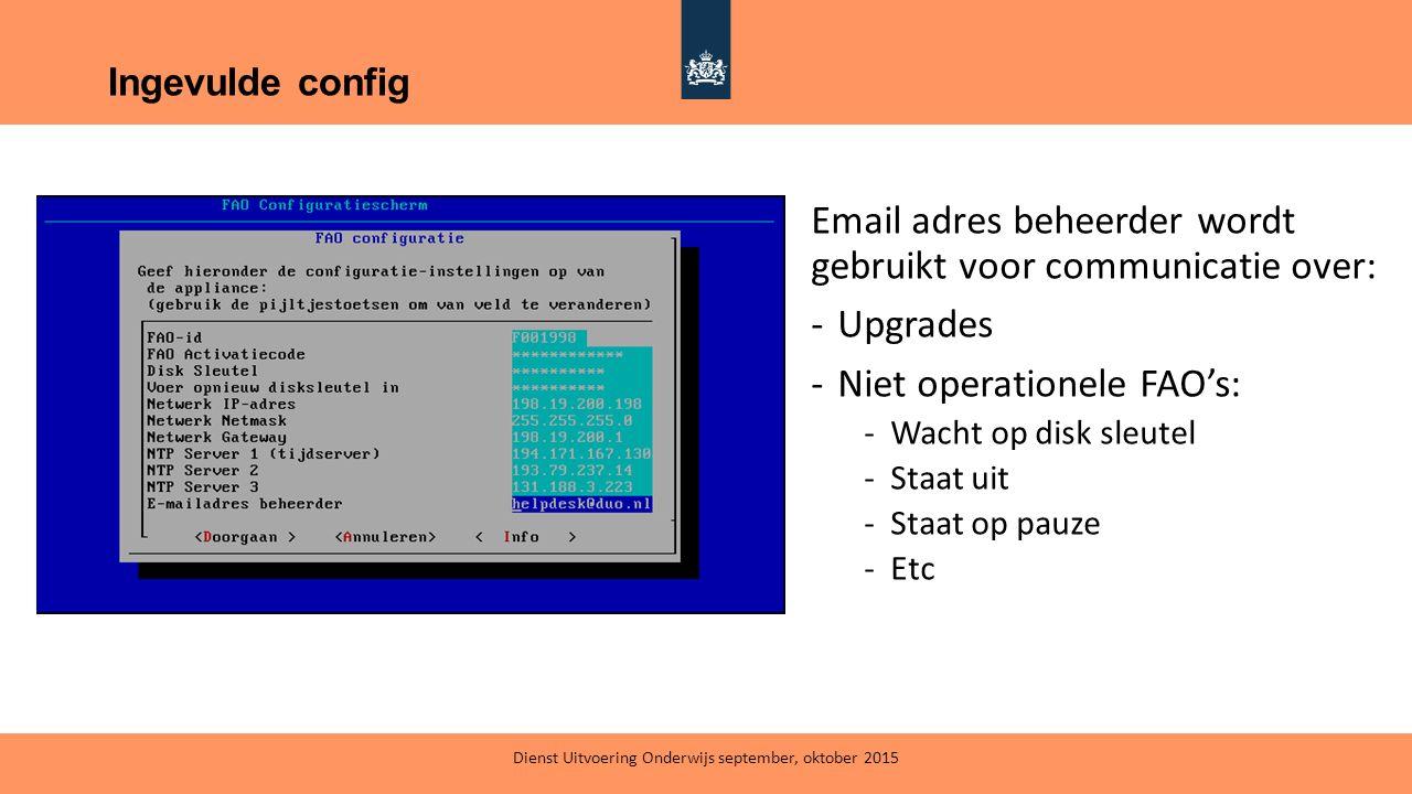 Ingevulde config Email adres beheerder wordt gebruikt voor communicatie over: -Upgrades -Niet operationele FAO's: -Wacht op disk sleutel -Staat uit -S