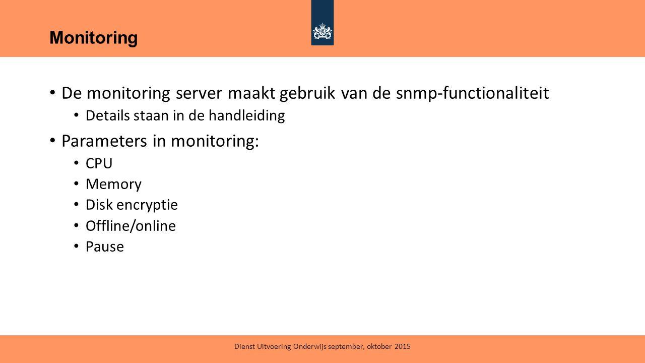 De monitoring server maakt gebruik van de snmp-functionaliteit Details staan in de handleiding Parameters in monitoring: CPU Memory Disk encryptie Off