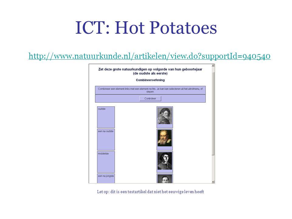 ICT: Hot Potatoes http://www.natuurkunde.nl/artikelen/view.do supportId=940540 Let op: dit is een testartikel dat niet het eeuwige leven heeft
