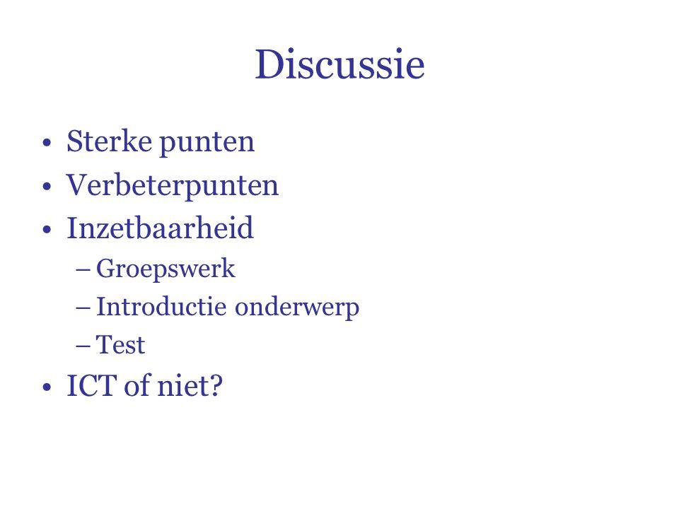 Discussie Sterke punten Verbeterpunten Inzetbaarheid –Groepswerk –Introductie onderwerp –Test ICT of niet