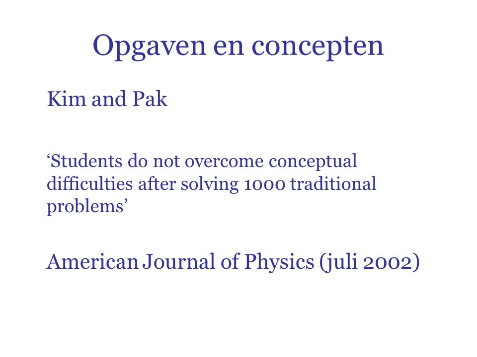 Opgaven en concepten Kim and Pak 'Students do not overcome conceptual difficulties after solving 1000 traditional problems' American Journal of Physics (juli 2002)