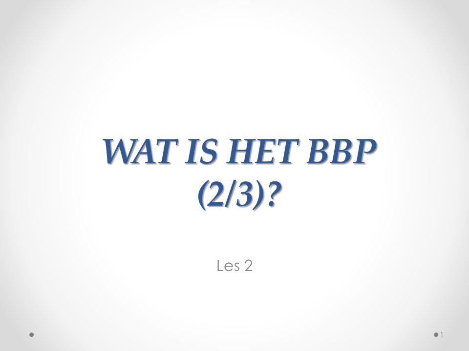 WAT IS HET BBP (2/3)? Les 2 1