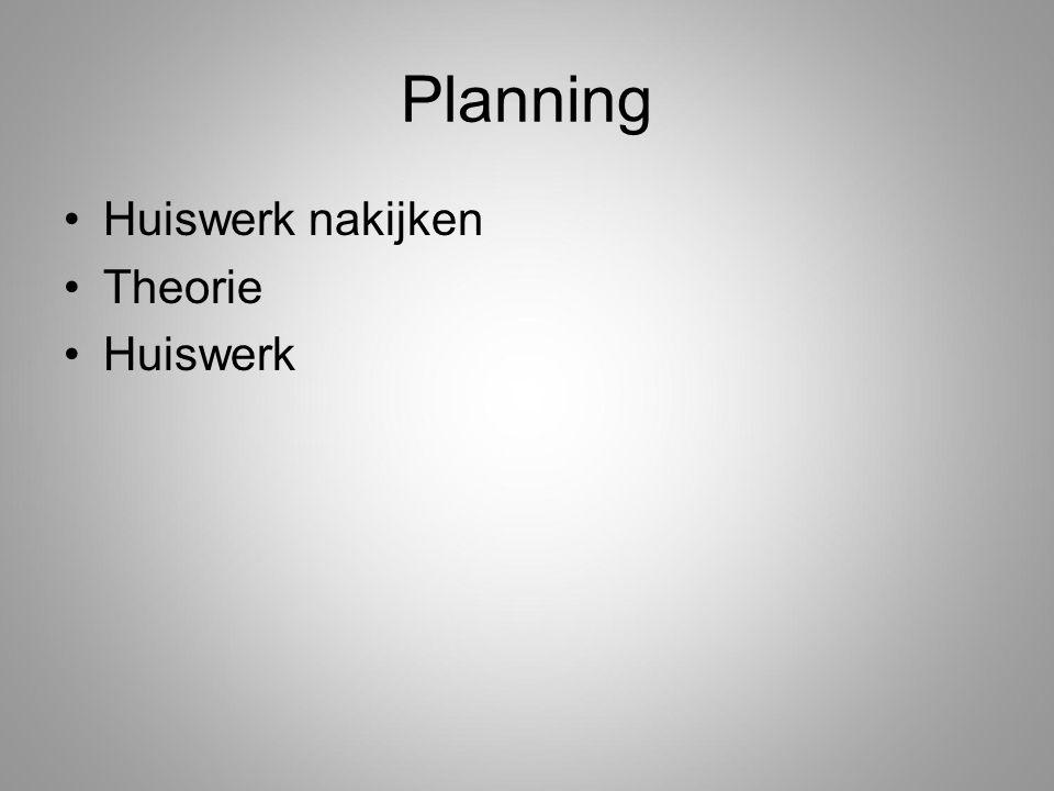 Planning Huiswerk nakijken Theorie Huiswerk
