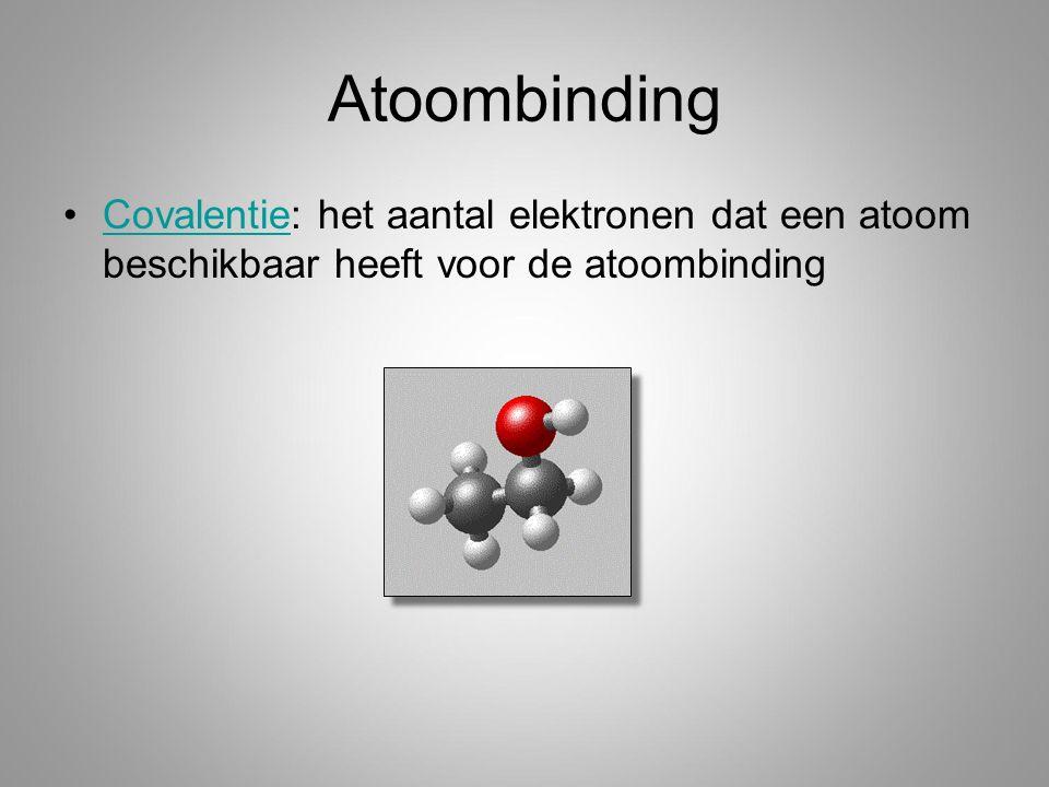 Atoombinding Covalentie: het aantal elektronen dat een atoom beschikbaar heeft voor de atoombindingCovalentie