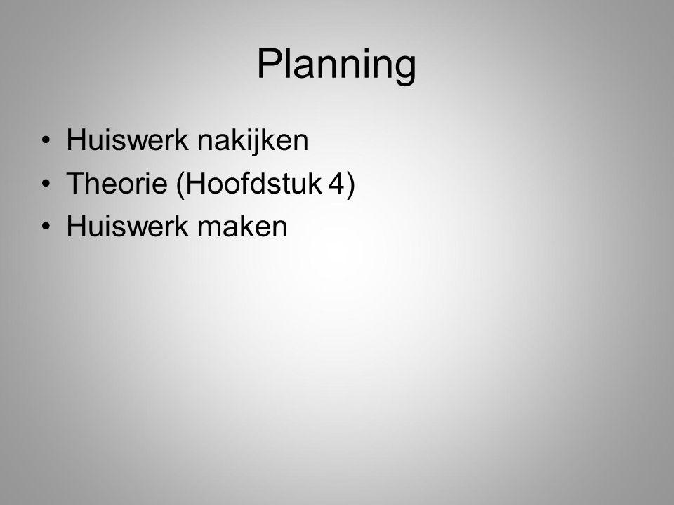 Planning Huiswerk nakijken Theorie (Hoofdstuk 4) Huiswerk maken