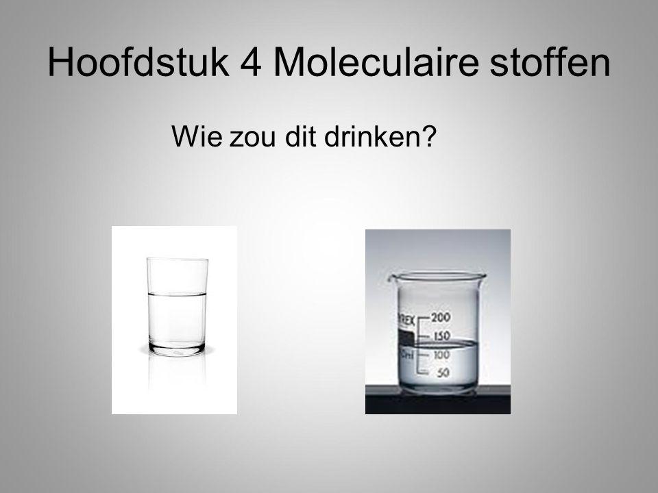 Hoofdstuk 4 Moleculaire stoffen Wie zou dit drinken?